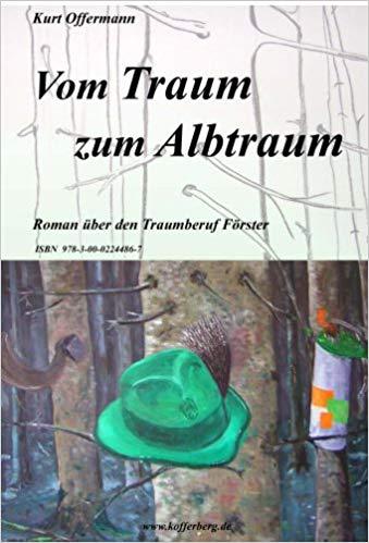 """Buchcover, oben Schrift """"Vom Traum zum Albtraum. Roman über den Traumberuf Foerster"""", unten Gemälde mit Baeumen und gruenem Hut"""